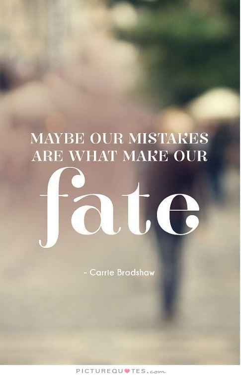 maybe-our-mistakes-are-what-make-our-fate-quote-1
